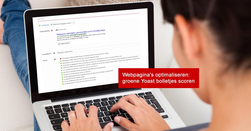 Webpagina's optimaliseren: groene bolletjes scoren met Yoast SEO plugin. Vragen? Bel Monique van Dam op 06-28650858
