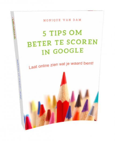Gratis e-book van Monique van Dam met 5 belangrijke tips om beter te gaan scoren in Google.