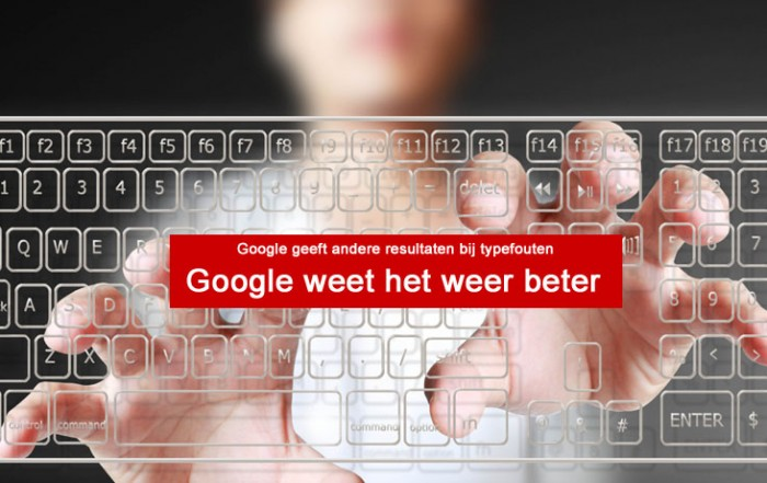 Google weet het weer beter en geeft andere zoekresultaten als je typefouten maakt. Blog Monique van Dam van Marketing Energy